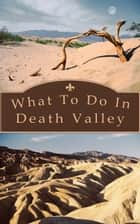 What To Do In Death Valley ebook by Richard Hauser