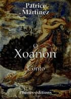 O Xoanon ebook by Patrice Martinez