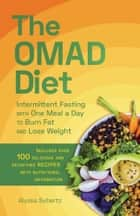 The OMAD Diet - Intermittent Fasting with One Meal a Day to Burn Fat and Lose Weight ebook by Alyssa Sybertz