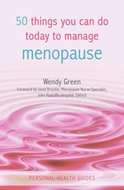 50 Things You Can Do Today to Manage Menopause ebook by Wendy Green,Janet Brockie