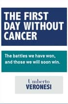The First Day Without Cancer ebook by Umberto Veronesi