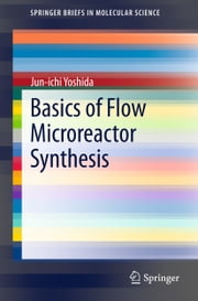 Basics of Flow Microreactor Synthesis ebook by Jun-ichi Yoshida