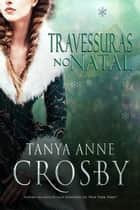 Travessuras no Natal ebook by Tanya Anne Crosby