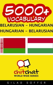 5000+ Vocabulary Belarusian - Hungarian ebook by Gilad Soffer