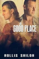 A Good Place ebook by Hollis Shiloh