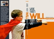 Where There's Will: There's a Way - Reflections on My Son Will and His Cancer Journey ebook by Tom Canan
