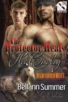 The Protector Heals His Cowboy ebook by Bellann Summer