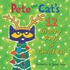 Pete the Cat's 12 Groovy Days of Christmas ebook by James Dean, James Dean, Kimberly Dean