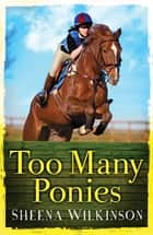 Too Many Ponies ebook by Sheena Wilkinson