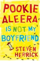 Pookie Aleera is Not My Boyfriend ebook by Steven Herrick