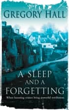 A Sleep and A Forgetting ebook by Gregory Hall