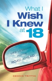 What I Wish I Knew at 18 ebook by Trittin, Dennis