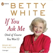 If You Ask Me - (And of Course You Won't) audiobook by Betty White