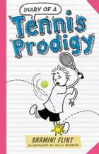 Diary of a Tennis Prodigy ebook by Shamini Flint