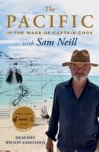 The Pacific - In the Wake of Captain Cook, with Sam Neill ebook by Meaghan Wilson Anastasios
