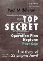 Top Secret: Operation Plan Neptune Part One ebook by Paul Middleton