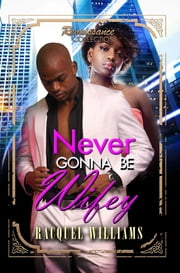 Never Gonna Be Wifey ebook by Racquel Williams