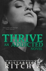 Thrive - An Addicted Novel ebook by Krista Ritchie, Becca Ritchie