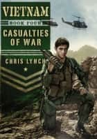 Vietnam #4: Casualties of War ebook by Chris Lynch