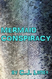 Mermaid Conspiracy ebook by C.J. Lanet
