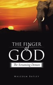 The Finger of God - The Screaming Demon ebook by Malcolm Batley