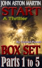 Box Set: Parts 1 to 5 of Start (Detective John Aston Martin Start Thriller Series, Book 1) ebook by Conrad Powell