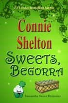 Sweets, Begorra: The Seventh Samantha Sweet Mystery ebook by Connie Shelton