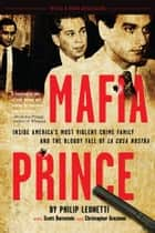 Mafia Prince - Inside America's Most Violent Crime Family and the Bloody Fall of La Cosa Nostra ebook by Phil Leonetti, Scott Burnstein, Christopher Graziano