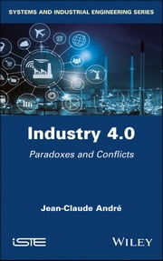 Industry 4.0 - Paradoxes and Conflicts ebook by Jean-Claude André