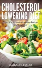 Cholesterol Lowering Diet: Lower Cholesterol with Paleo Recipes and Low Carb ebook by Jacqueline Collins