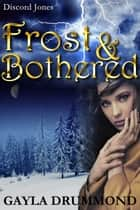 Frost & Bothered - Discord Jones, #4 ebook by