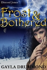 Frost & Bothered - Discord Jones, #4 ebook by Gayla Drummond