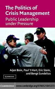The Politics of Crisis Management ebook by Boin, Arjen
