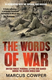 The Words of War - British Forces' Personal Letters and Diaries During the Second World War ebook by Marcus Cowper