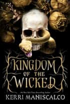 Kingdom of the Wicked - a new series from the #1 New York Times bestselling author ebook by Kerri Maniscalco