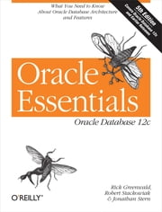 Oracle Essentials - Oracle Database 12c ebook by Rick Greenwald,Robert Stackowiak,Jonathan Stern