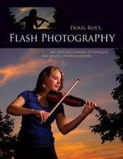 Doug Box's Flash Photography: On- And Off- Camera Techniques for Digital Photographers ebook by Box, Doug