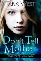 Don't Tell Mother - Whispers, #2 eBook by Tara West
