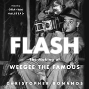 Flash: The Making of Weegee the Famous audiobook by Christopher Bonanos