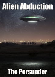 Alien Abduction ebook by The Persuader