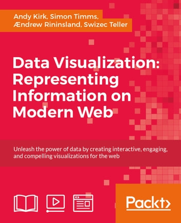 Data Visualization: Representing Information on Modern Web ebook by Andy Kirk,Simon Timms,Ændrew Rininsland,Swizec Teller