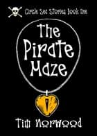 The Pirate Maze ebook by Timothy Norwood