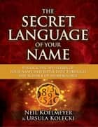 The Secret Language of Your Name ebook by Neil Koelmeyer,Ursula Kolecki