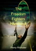 The Freedom Fighters Handbook ebook by Perry Ritthaler