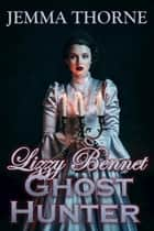 Lizzy Bennet Ghost Hunter ebook by Jemma Thorne