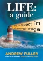 Life: A Guide ebook by Andrew Fuller