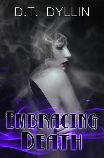 Embracing Death (The Death Trilogy #2) ebook by D.T. Dyllin