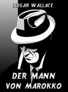 Der Mann von Marokko eBook by Edgar Wallace, Karl Döhring