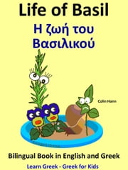 Learn Greek: Greek for Kids - Life of Basil - Η ζωή του Βασιλικού - Bilingual Book in English and Greek ebook by Colin Hann