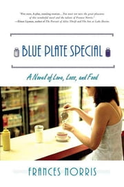 Blue Plate Special - A Novel of Love, Loss, and Food ebook by Frances Norris